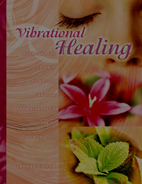 Vibrational Aromatherapy, essential oils for healing